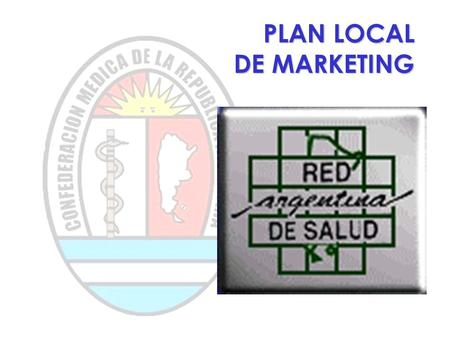PLAN LOCAL DE MARKETING. Cuaderno Técnico Nº 3 Lic. Alejandra Bozzani - Dr. Enrique De Michele POR QUE UN PLAN DE MKT? Plan Local de Marketing Marketing.