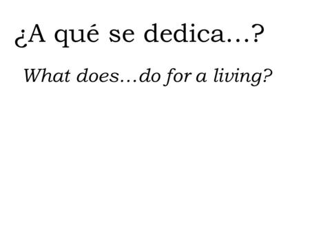 ¿A qué se dedica…? What does…do for a living?. El abogado La abogada lawyer.