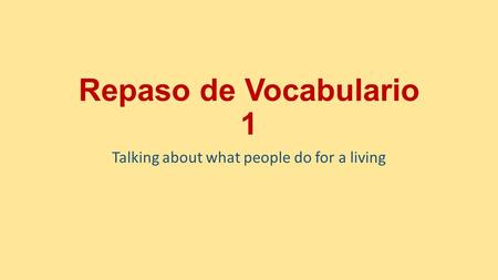 Repaso de Vocabulario 1 Talking about what people do for a living.