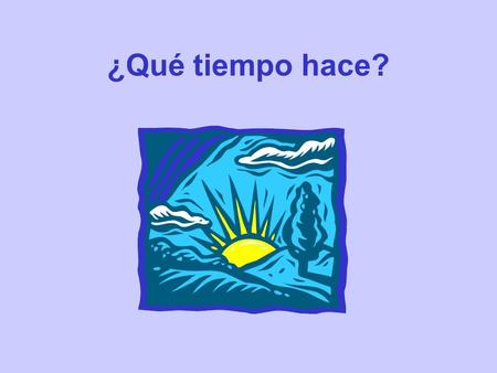 ¿Qué tiempo hace?. To ask about the weather we can use the phrase ¿Qué tiempo hace? To answer we can use several phrases that begin with the word Hace.