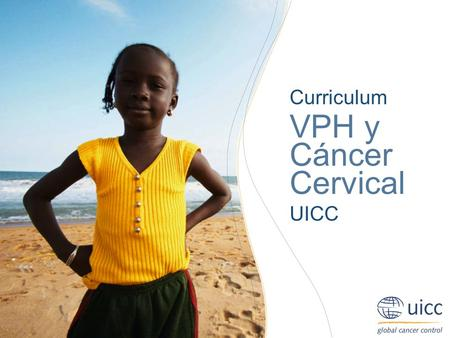 UICC HPV and Cervical Cancer Curriculum Chapter 6.c.1. Methods of treatment - Algorithm Prof. Achim Schneider, MD, MPH Curriculum VPH y Cáncer Cervical.
