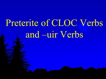 Preterite of CLOC Verbs and –uir Verbs Preterite of Caer, Leer, Oír, Creer l Remember your -er/-ir preterite endings?? l í, iste, ió, imos, isteis, ieron.
