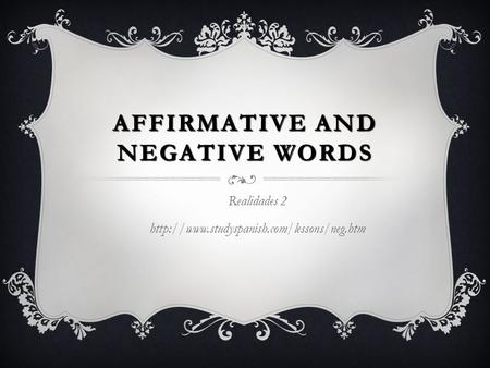 AFFIRMATIVE AND NEGATIVE WORDS Realidades 2