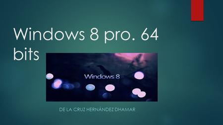 Windows 8 pro. 64 bits DE LA CRUZ HERNÁNDEZ DHAMAR.