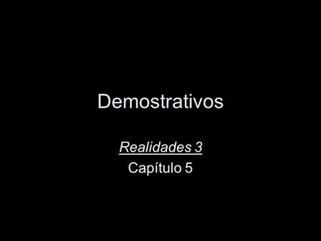 Demostrativos Realidades 3 Capítulo 5. Adjetivos demostrativos point out people or things that are nearby and farther away always come before the noun.