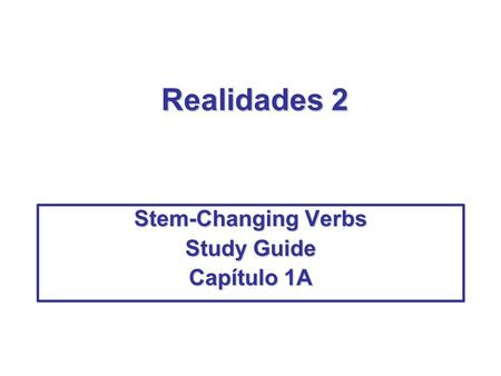 Realidades 2 Stem-Changing Verbs Study Guide Capítulo 1A.