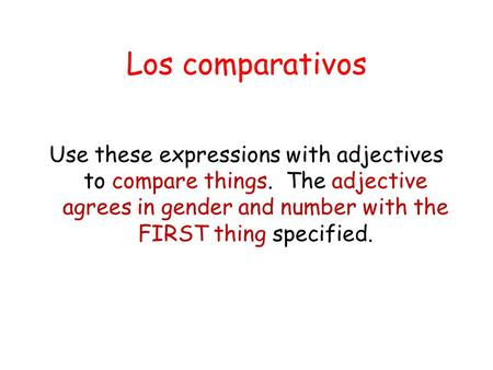 Los comparativos Use these expressions with adjectives to compare things. The adjective agrees in gender and number with the FIRST thing specified.