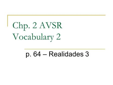 Chp. 2 AVSR Vocabulary 2 p. 64 – Realidades 3. en el teatro in the theater.