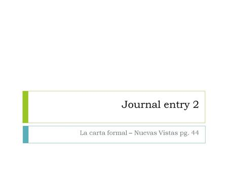 Journal entry 2 La carta formal – Nuevas Vistas pg. 44.