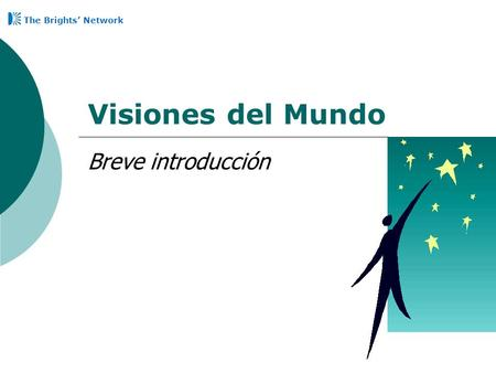 Visiones del Mundo Breve introducción The Brights' Network.