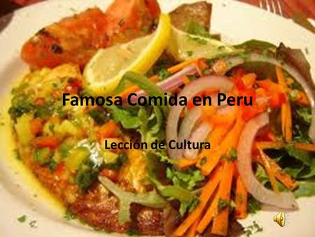 Famosa Comida en Peru Lección de Cultura. Ceviche Raw fish marinated in citrus juice Spiced with red onion and aji pepper Served with a sweet potato or.