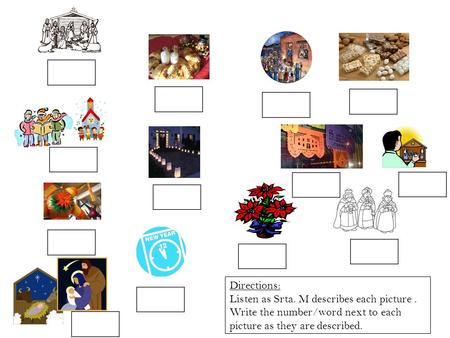 Directions: Listen as Srta. M describes each picture. Write the number/word next to each picture as they are described.