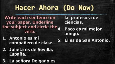 Capitulo 1: Gramática Objetivo (Learning Objective): Students will be able to select subjects and verbs in sentences. Demonstración de aprendizaje (Demonstration.