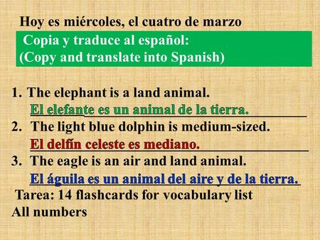 Copia y traduce al español: (Copy and translate into Spanish) 1. The elephant is a land animal. _______ _______________________________ 2. The light blue.
