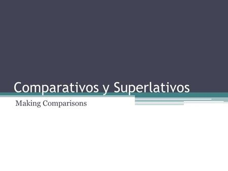Comparativos y Superlativos Making Comparisons. more, less, better, worse.