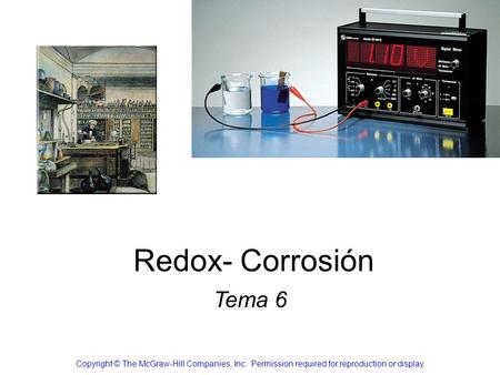 Redox- Corrosión Tema 6 Copyright © The McGraw-Hill Companies, Inc.  Permission required for reproduction or display.
