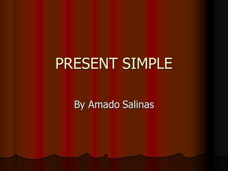 PRESENT SIMPLE By Amado Salinas. I (ALWAYS) (GET UP) AT Se forma añadiendo una S al verbo en la tercera persona del singular Se forma añadiendo una S.
