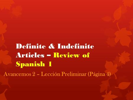 Definite & Indefinite Articles – Review of Spanish 1 Avancemos 2 – Lección Preliminar (Página 4)