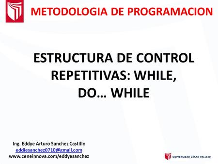 ESTRUCTURA DE CONTROL REPETITIVAS: WHILE, DO… WHILE