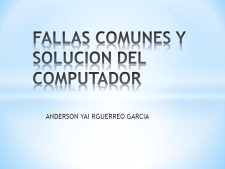 ANDERSON YAI RGUERREO GARCIA. FALLA: INSERT DISK BOOT AND RESTART, NO SE ENCUENTRA EL SISTEMA OPERATIVO u OPERATING SYSTEM NOT FOUND. ROM HALTED SOLUCION: