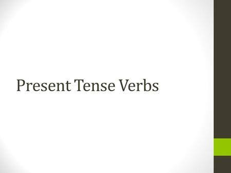 Present Tense Verbs 3 Types of Verbs There are 3 types of verbs: Infinitives that end in -ar Infinitives that end in -er Infinitives that end in -ir.