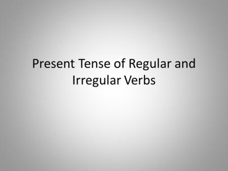 Present Tense of Regular and Irregular Verbs. Present Tense Usage: Expresses ongoing and habitual actions; general truths 1.what happens (She sings).