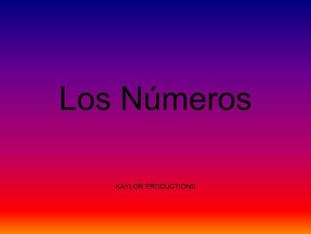 Los Números KAYLOR PRODUCTIONS. Give the English equivalent to the following Spanish numbers: