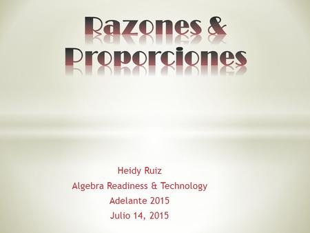Heidy Ruiz Algebra Readiness & Technology Adelante 2015 Julio 14, 2015.