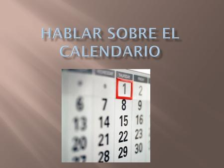 -(el)lunes- Monday - martes-Tuesday - miércoles- Wednesday - jueves-Thursday - viernes-Friday - sábado- Saturday - domingo- Sunday.