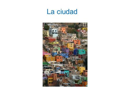 La ciudad. ¿Cómo se dice…? Where are you going? = I'm going to… = Great! = Hey! = Well…= ¿Adónde vas? voy a… ¡Fenomenal! / ¡Qué bien! ¡Oye! Pues… Hola.