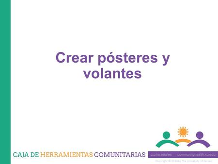 Copyright © 2014 by The University of Kansas Crear pósteres y volantes.