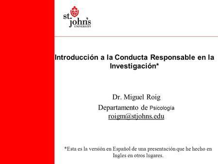 Introducción a la Conducta Responsable en la Investigación* Dr ...