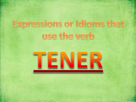 Expressions/Idioms that use TENER tener que… tener __ años tener calor tener frío tener sed tener hambre tener sueño to have to… Literally… to have #