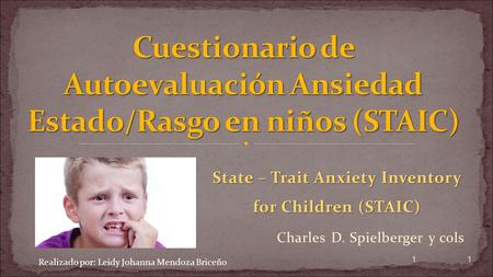 State – Trait Anxiety Inventory for Children (STAIC) Charles D. Spielberger y cols 11 Realizado por: Leidy Johanna Mendoza Briceño.