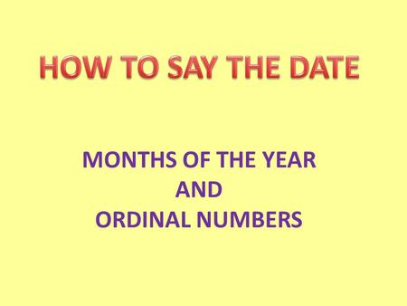 MONTHS OF THE YEAR AND ORDINAL NUMBERS. MONTHS OF THE YEAR.