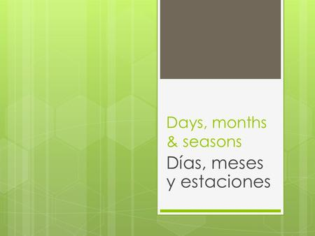 Days, months & seasons Días, meses y estaciones. Los días de la semana  Monday  Tuesday  Wednesday  Thursday  Friday  Saturday  Sunday  lunes.