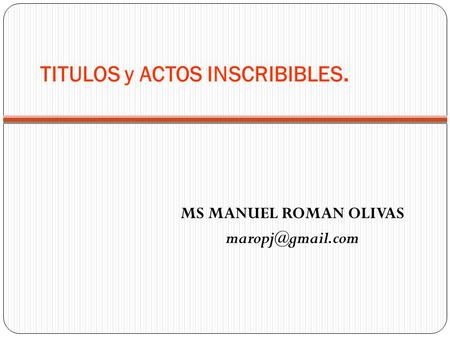 TITULOS y ACTOS INSCRIBIBLES. MS MANUEL ROMAN OLIVAS