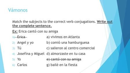 Vámonos Match the subjects to the correct verb conjugations. Write out the complete sentence. Ex: Erica cantó con su amiga 1) Ericaa) vivimos en Atlanta.