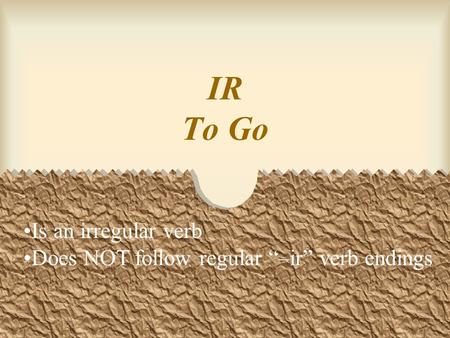 "IR To Go Is an irregular verb Does NOT follow regular ""–ir"" verb endings."
