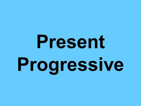 Present Progressive. When you want to say something is use the present progressive tense. This tense is equivalent to in English. Por ejemplo: I am writing.