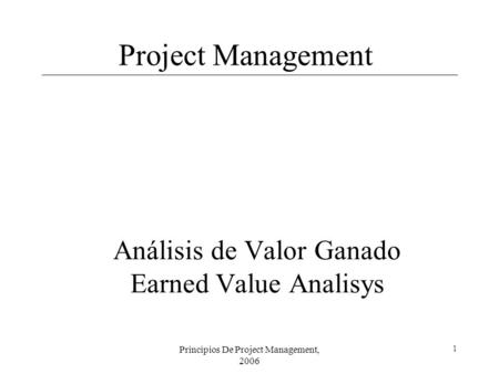 Principios De Project Management, 2006 1 Análisis de Valor Ganado Earned Value Analisys Project Management.