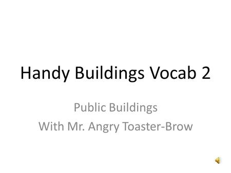 Handy Buildings Vocab 2 Public Buildings With Mr. Angry Toaster-Brow.