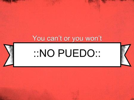 ::NO PUEDO:: You can't or you won't. VOCABULARIO duerme s/he sleepsle dice s/he says to him/her empieza a s/he starts (begins)le pide s/he asks him/her.