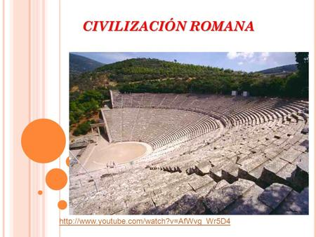 CIVILIZACIÓN ROMANA http://www.youtube.com/watch?v=AfWvg_Wr5D4.