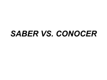 SABER VS. CONOCER SABER AND CONOCER FOLLOW THE PATTERN OF REGULAR ER VERBS, BUT EACH HAVE AN IRREGULAR YO FORM.