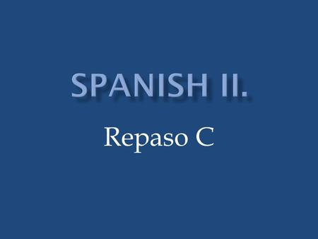 Repaso C. Standard 1.2: Students understand written and spoken Spanish Standard 1.3: Students present information in Spanish to the class Standard 4.1: