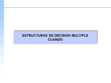 ESTRUCTURAS DE DECISION MULTIPLE
