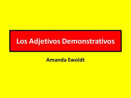 Los Adjetivos Demonstrativos Amanda Ewoldt. What are Demonstrative Adjectives? Demonstrative adjectives point out a noun.