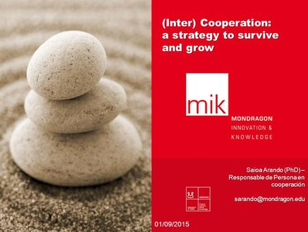 (Inter) Cooperation: a strategy to survive and grow Saioa Arando (PhD) – Responsable de Persona en cooperación 01/09/2015.