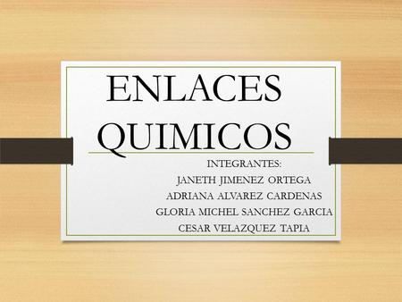 ENLACES QUIMICOS INTEGRANTES: JANETH JIMENEZ ORTEGA